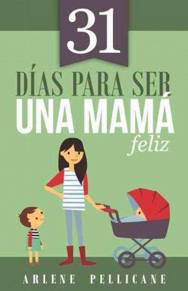 31 dias para ser una mama feliz/ 31 Days to Becoming a Happy Mom