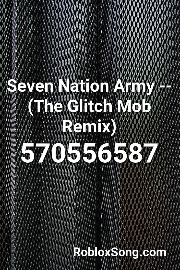 Seven Nation Army (the Glitch Mob Remix) Roblox ID