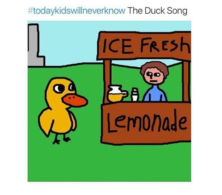 Todays Kids Will Never Know How Amazing The Duck Song Was Sooo