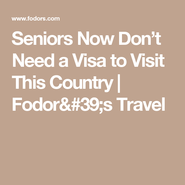 Seniors Now Don't Need a Visa to Visit This Country   Fodor's Travel
