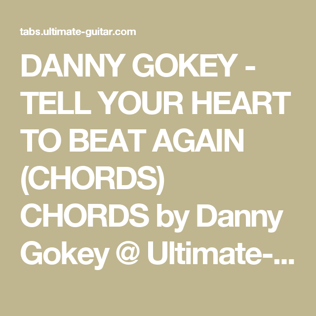 DANNY GOKEY - TELL YOUR HEART TO BEAT AGAIN (CHORDS) CHORDS by ...