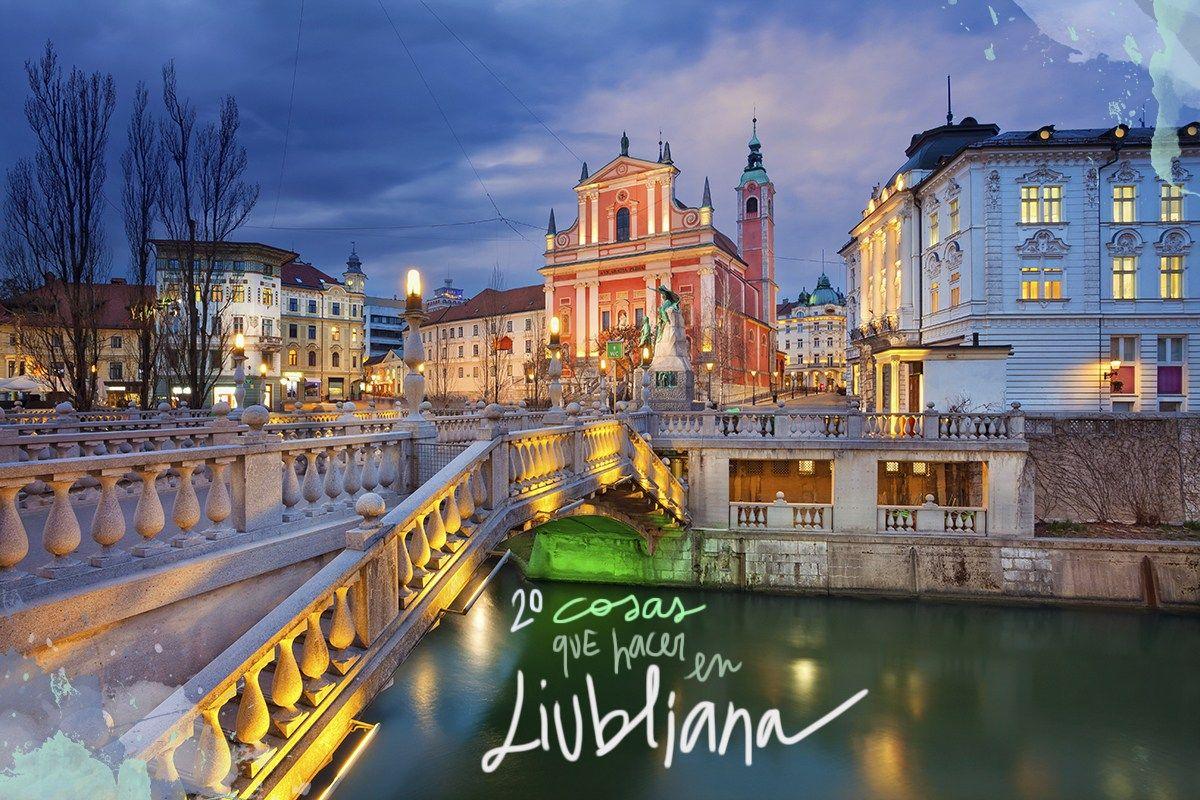 20 Cosas Que Ver Y Hacer En Liubliana Ljubljana Lugares Para Ir Eslovenia