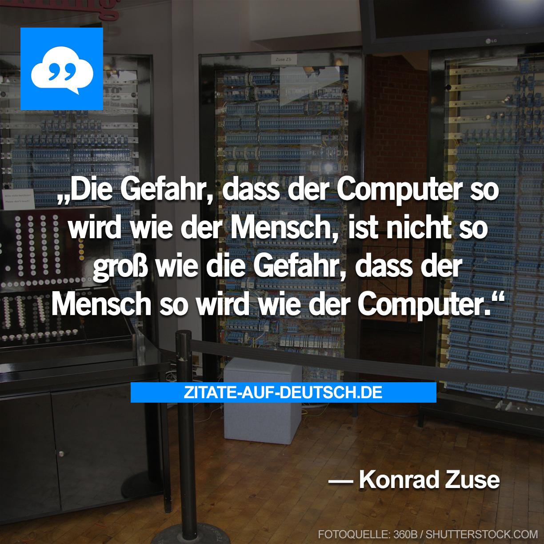 #Computer, #Gefahr, #Mensch, #Spruch, #Sprüche, #Zitat, #Zitate, #KonradZuse