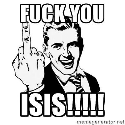 FUCK YOU ISIS!!!!! - middle finger | Meme Generator