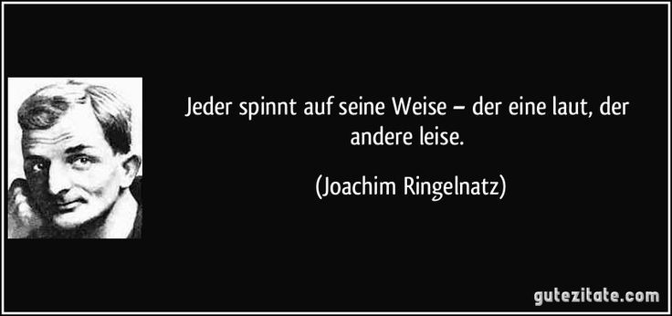 Jeder spinnt auf seine Weise – der eine laut, der andere leise. (Joachim Ringe... - #andere #Jeder #Joachim #leise #seine #spinnt #Weise