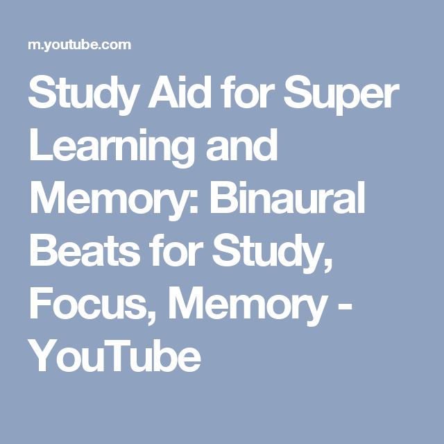 Study Aid for Super Learning and Memory: Binaural Beats for Study, Focus, Memory - YouTube