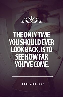 The Only Time You Should Ever Look Back Is To See How Far Youve