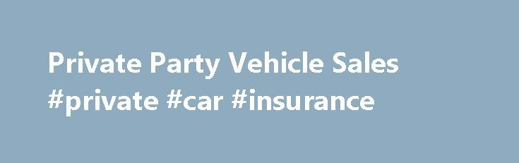 private party vehicle sales private car insurance http