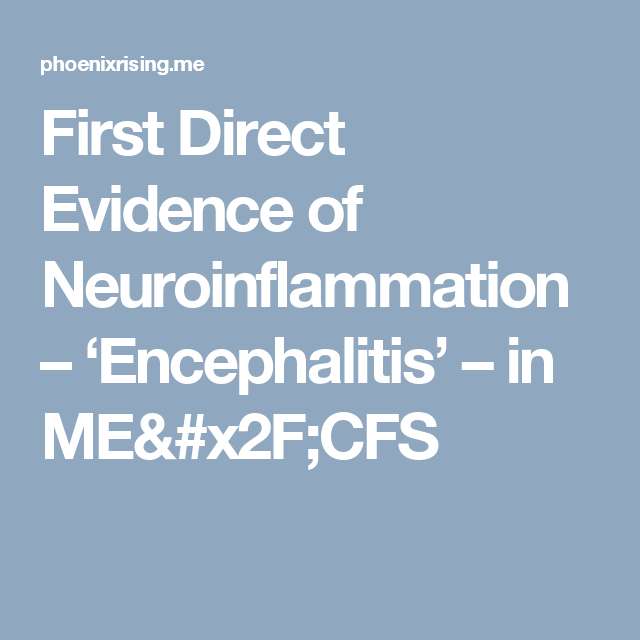 First Direct Evidence of Neuroinflammation – 'Encephalitis' – in ME/CFS