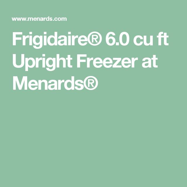 Frigidaire 6 0 Cu Ft Upright Freezer At Menards Chest Freezer