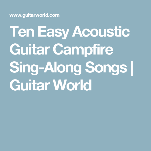 Ten Easy Acoustic Guitar Campfire Sing-Along Songs | Guitar World ...