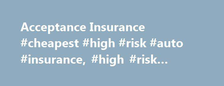 Acceptance insurance cheapest high risk auto