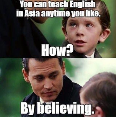 c15ac3cb1a40369bbbfcbc807d4fd3ed want to teach english in asia? findingneverland johnnydepp,Esl Meme