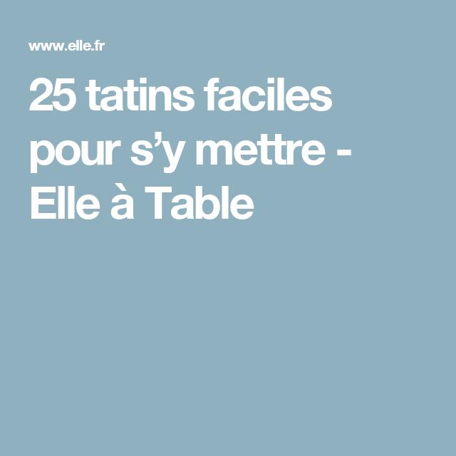 25 tatins faciles pour s'y mettre - Elle à Table