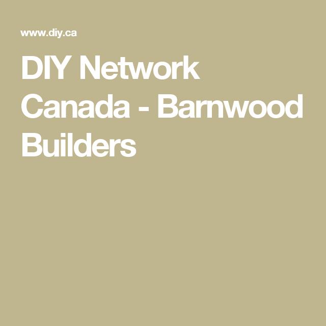 Diy Network Canada Barnwood Builders Canadian Cabins Barnwood Builders Diy Network Barn Wood