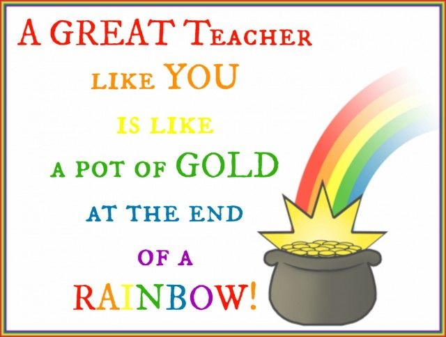 A Great Teacher Like You Is Like A Pot Of Gold At The End Of A Rainbow Back To Scho Teacher Appreciation Quotes Sharpie Teacher Gift Teacher Appreciation Week