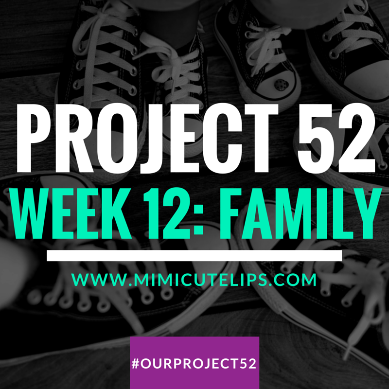 Project 52 Photo Challenge, Week 12 Family I'm sharing the MimiCuteLips Family on the blog. #ourproject52