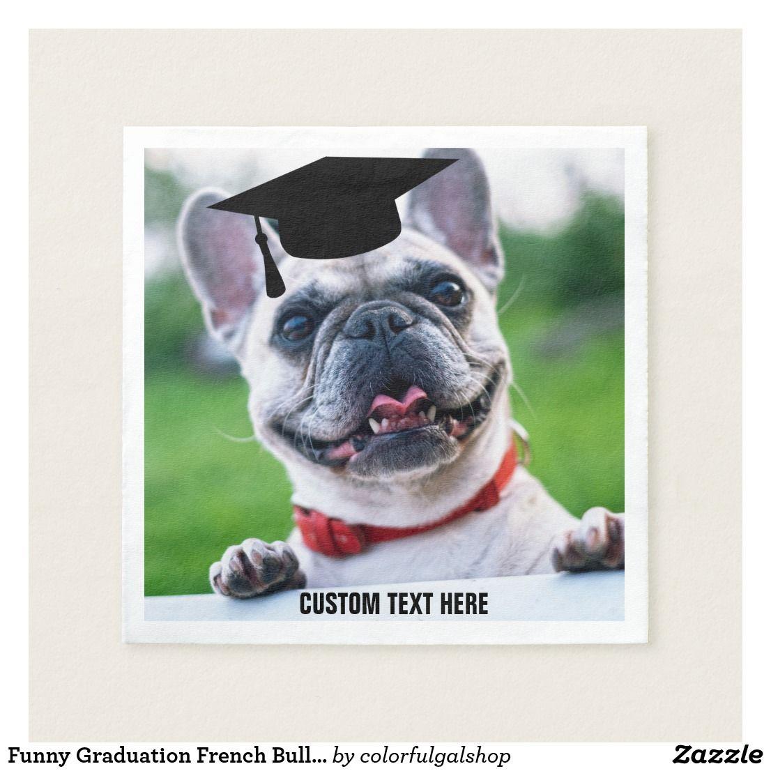 Funny Graduation French Bulldog Photo Custom Napkin With Images French Bulldog Puppies French Bulldog Bulldog