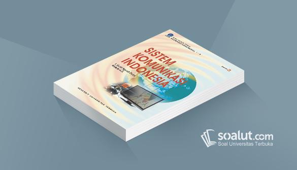 Soal Ujian Ut Ilmu Komunikasi Skom4207 Sistem Komunikasi Indonesia Dan Kunci Jawaban Komunikasi Kurikulum Indonesia