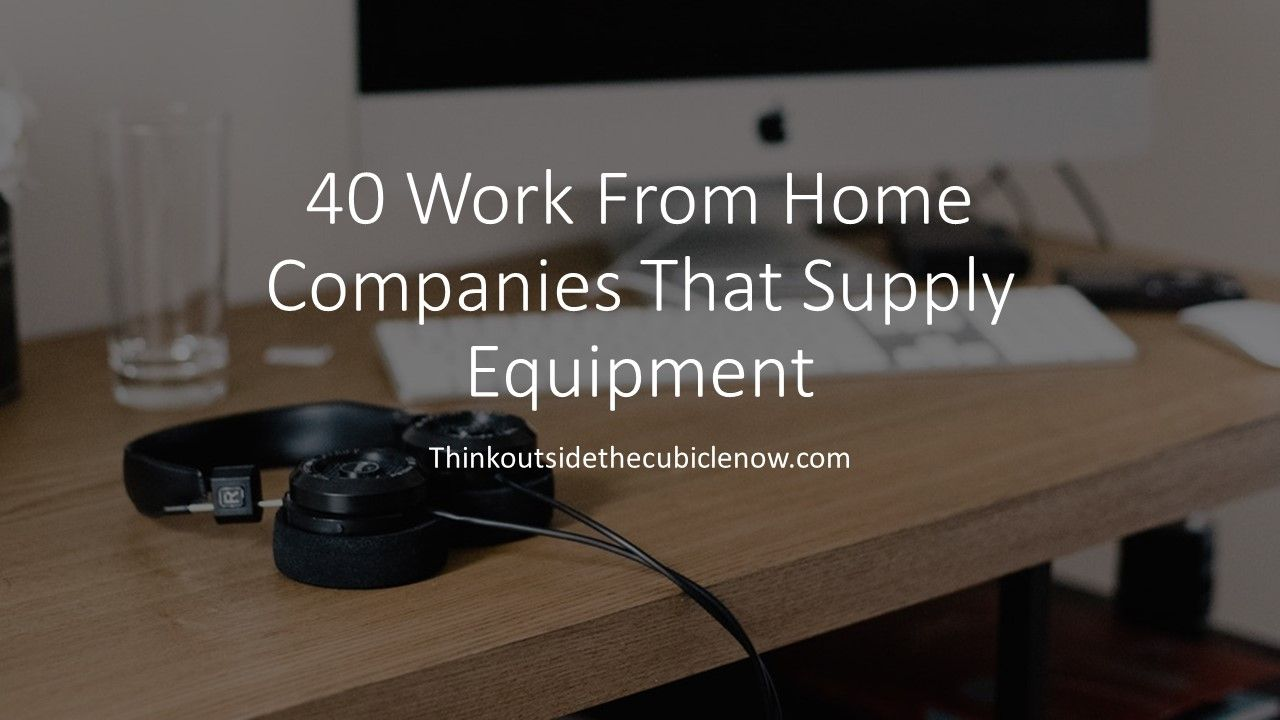 40 Work From Home Companies That Supply Equipment Work