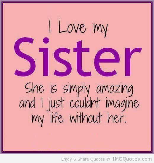 Sister Saying And Quotes Sister Quotes And Sayings Love Your Sister My Sister Quotes Sister Quotes