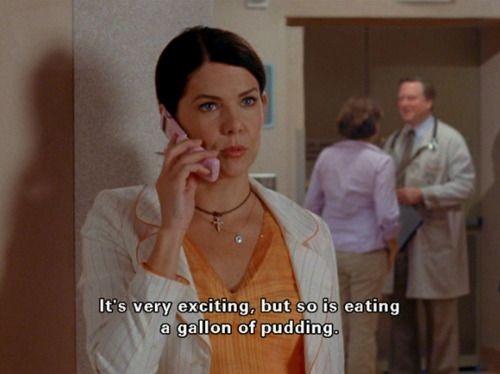 Gilmore Girls The True Excitement Of Eating A Gallon Of Pudding Custom Lorelai Gilmore Quotes