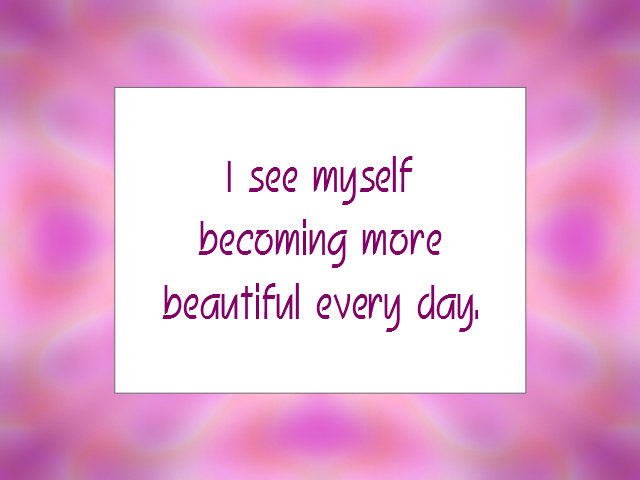 "Daily Affirmation for July 27, 2014 #affirmation #inspiration - ""I see myself becoming more beautiful every day."""