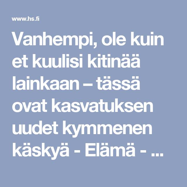 Vanhempi, ole kuin et kuulisi kitinää lainkaan – tässä ovat kasvatuksen uudet kymmenen käskyä - Elämä - Helsingin Sanomat