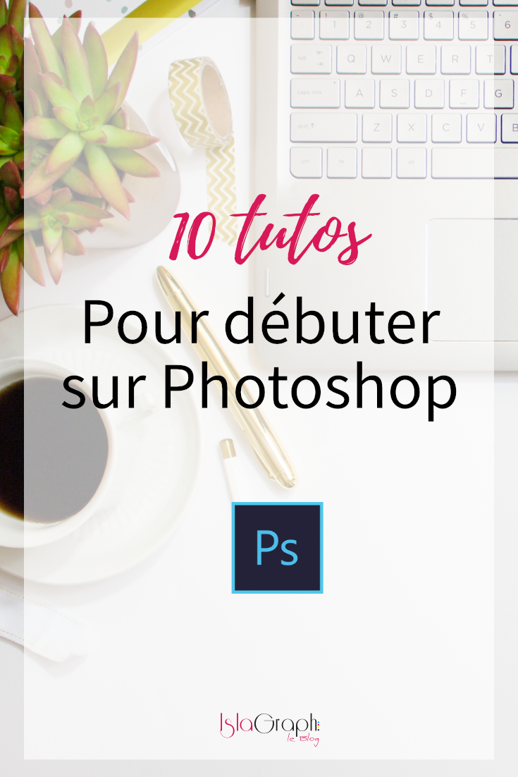 10 Tutos Pour Debuter Sur Photoshop Tutoriel Photoshop Photoshop Apprendre Photoshop