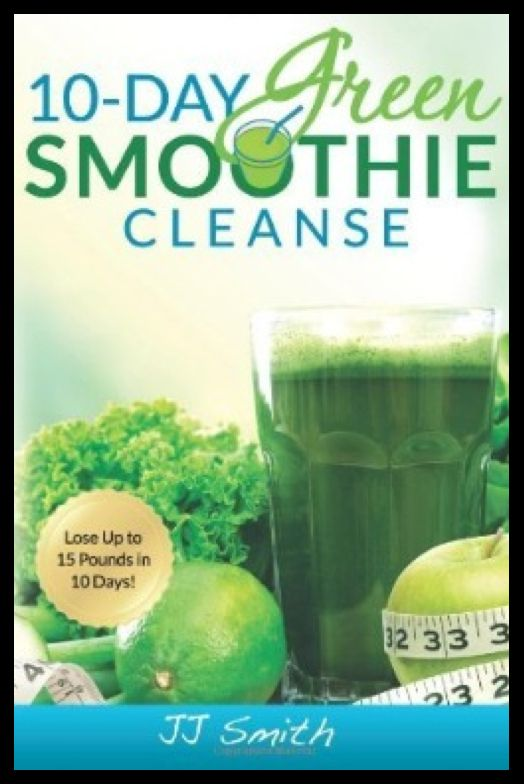 10-Day Green Smoothie Cleanse by JJ Smith.