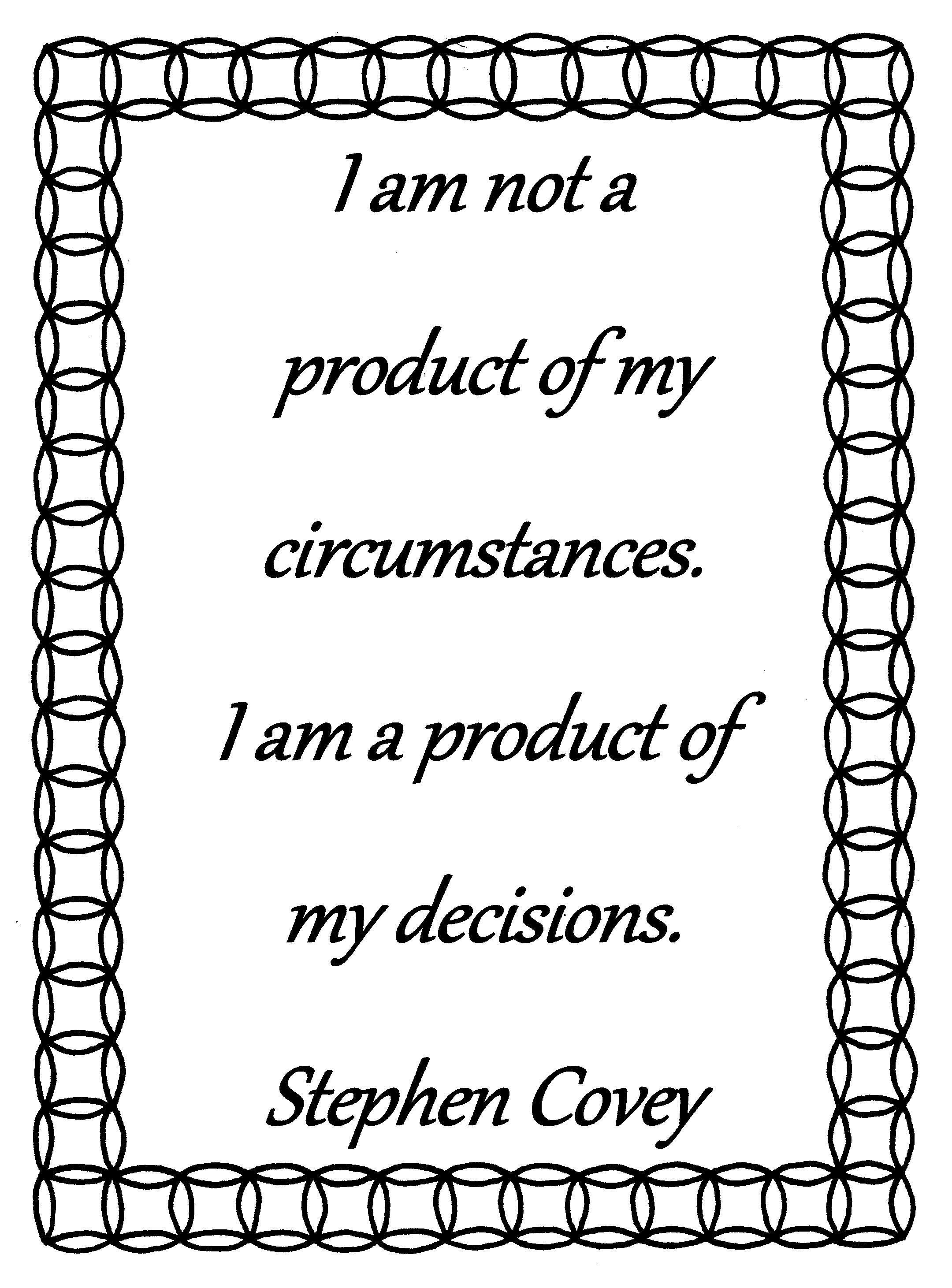 I Am Not A Product Of My Circumstances Stephen Covey Quote