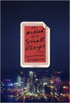 The Ballad of a Small Player: A Novel: Lawrence Osborne: 9780804137973: Amazon.com: Books