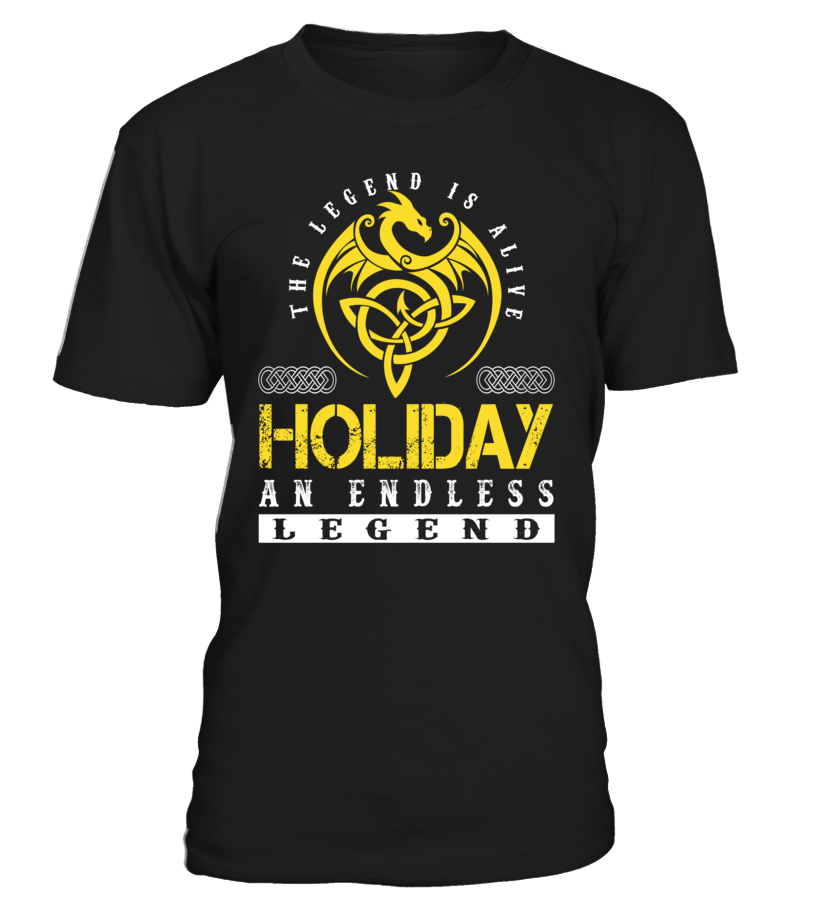 The Legend is Alive HOLIDAY An Endless Legend Last Name T-Shirt #LegendIsAlive