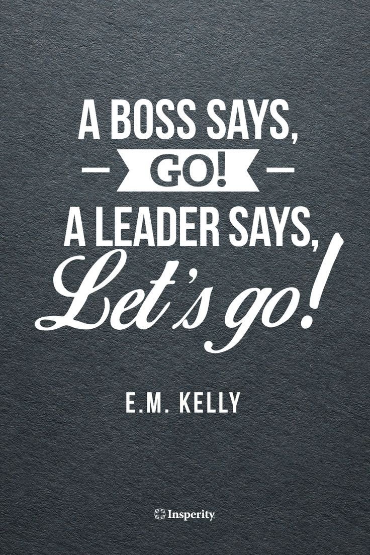 """Leadership Quotes A Boss Says Go A Leader Says Let's Go""""  E.mkelly"""