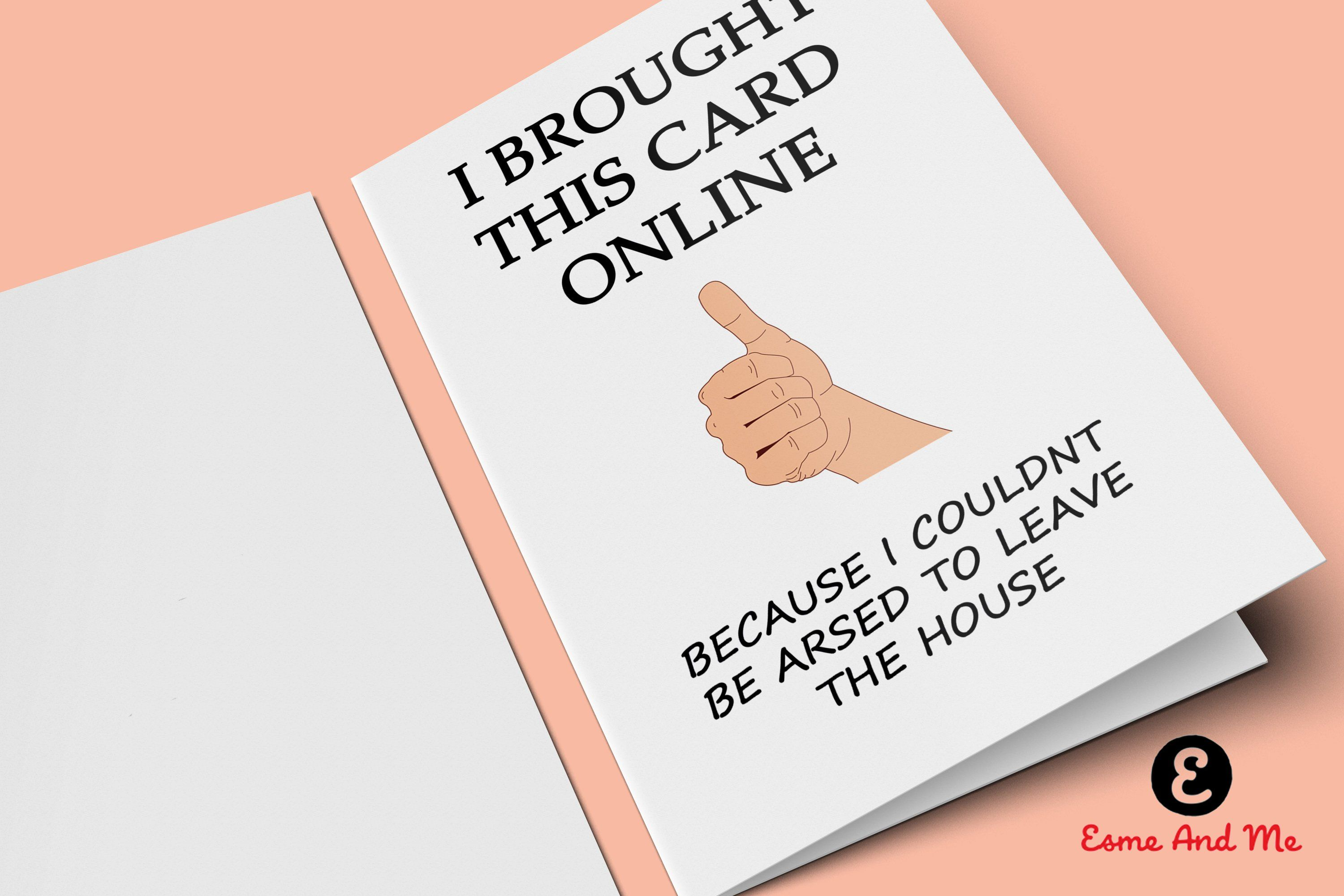 I Brought This Card Online Because Couldnt Be Bothered To Leave The House Funny Birthday Rude Cheeky Greetings By EsmeandMeUK On Etsy