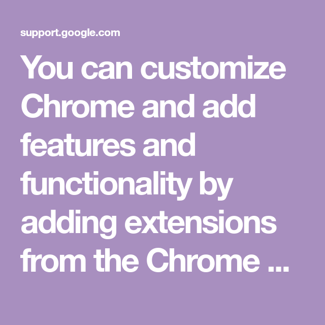 You can customize Chrome and add features and