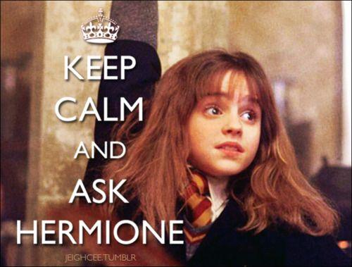 ...ask hermione ALWAYS!!!!!!!!!!!!!!!!!!!!!!!