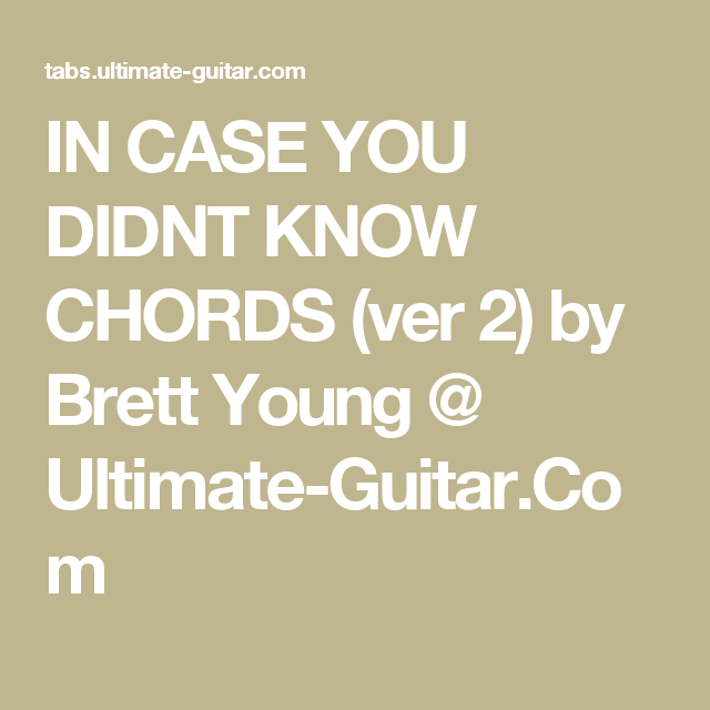 IN CASE YOU DIDNT KNOW CHORDS (ver 2) by Brett Young @ Ultimate ...
