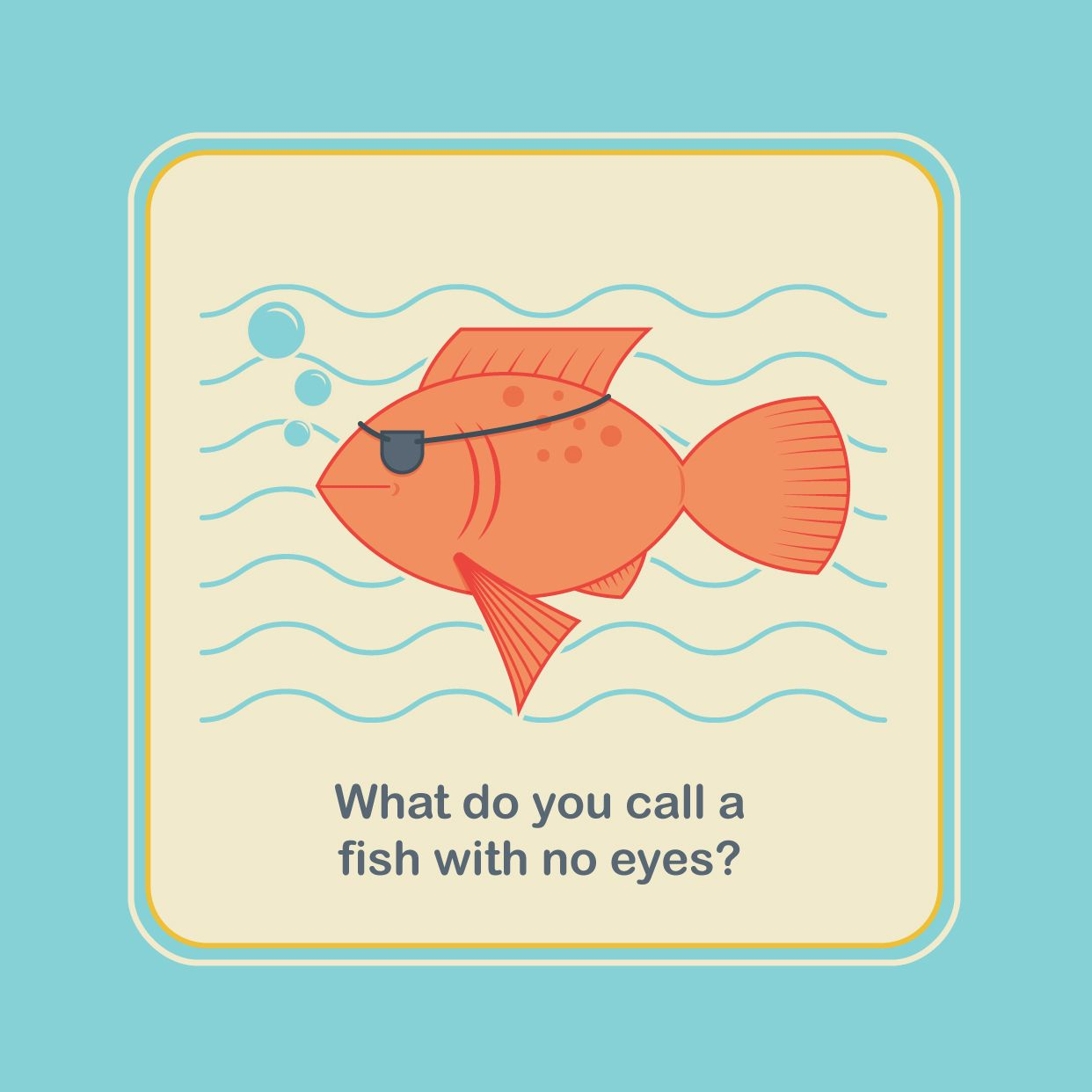What Do You Call A Fish With No Eyes A Fsh What S Your Best