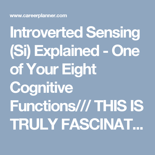 Introverted Sensing (Si) Explained - One of Your Eight Cognitive Functions/// THIS IS TRULY FASCINATING