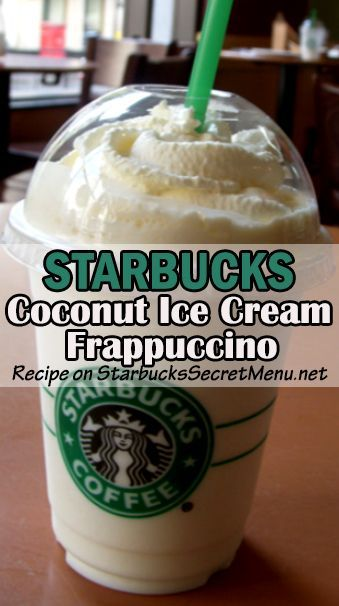 Try The Light And Simple Starbucks Coconut Ice Cream Fruccino Starbuckssecretmenu