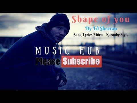 Music Hub Ed Sheeran Shape Of You Song Lyrics Youtube Shape Of You Song Youtube Songs