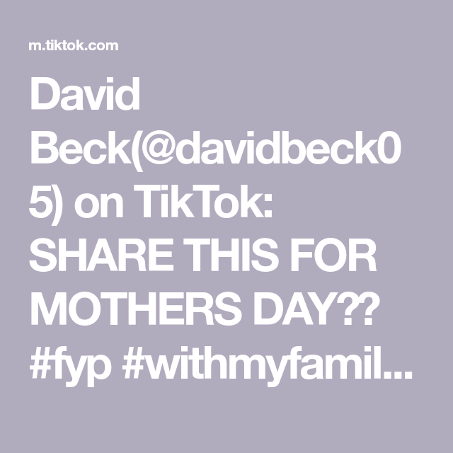 David Beck Davidbeck05 On Tiktok Share This For Mothers Day Fyp Withmyfamily Gotthisforyou Gonnabefriends Satisfying Mothers Day Create Yourself Day