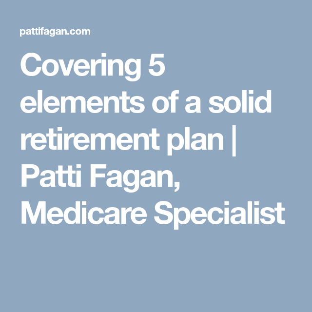 Covering 5 Elements Of A Solid Retirement Plan Patti Fagan