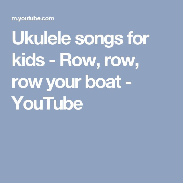 Ukulele Songs For Kids Row Row Row Your Boat Youtube Ukulele