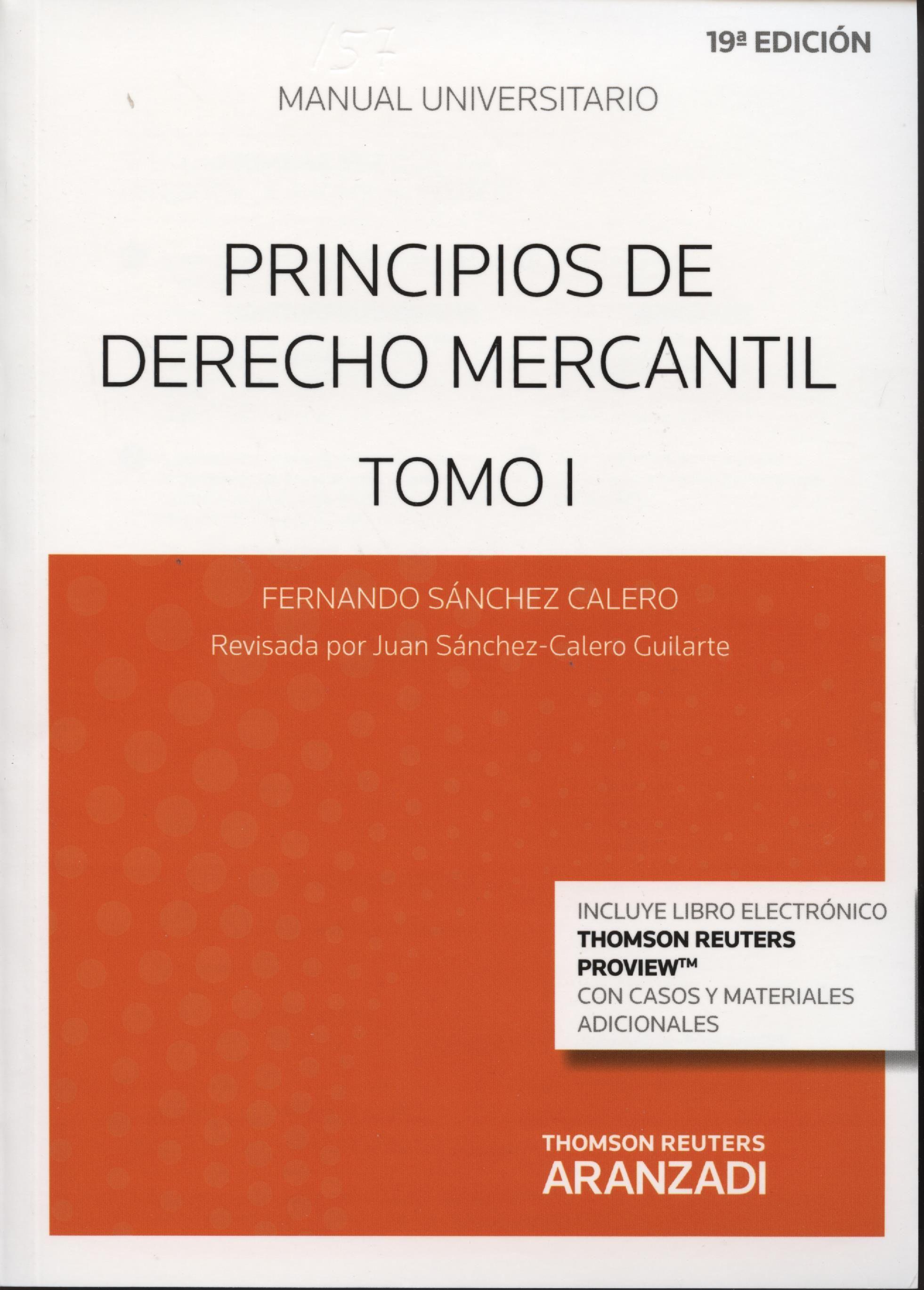 Principios de derecho mercantil / Fernando Sánchez Calero ; edición actualizada por Juan Sánchez-Calero Guilarte 19ª ed. (10ª en Aranzadi) Cizur Menor : Thomson Reuters Aranzadi, 2014 2 v.
