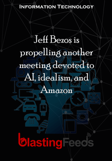 Jeff Bezos is propelling another meeting devoted to AI, idealism, and Amazon - Blasting Feeds #technology #tech #love #art #instagood #iphone #computer #coding #software #programming #geek #business #programmer #android #instagram #electronics #fashion #innovation #techie #science #google #photooftheday #photography #nature #life #developer #engineering #css #code #bhfyp
