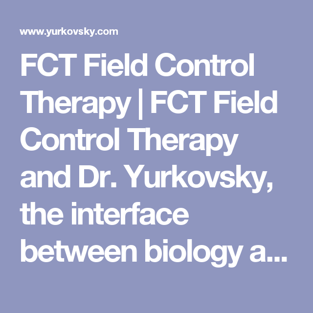 FCT Field Control Therapy | FCT Field Control Therapy and Dr. Yurkovsky, the interface between biology and physics – said to cure autism, autoimmune disease, more