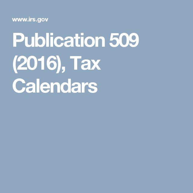Publication 509 (2016), Tax Calendars