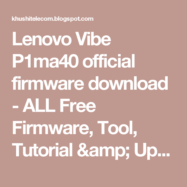 Lenovo Vibe P1ma40 official firmware download - ALL Free